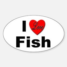 I Love Fish for Fish Lovers Oval Decal