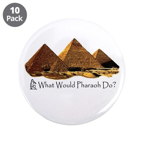 """What Would Pharaoh Do? 3.5"""" Button (10 pack)"""