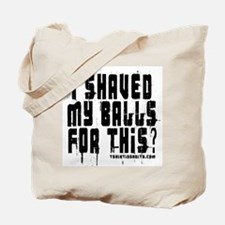 I Shaved My Balls For This Tote Bag