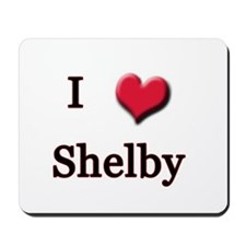 I Love (Heart) Shelby Mousepad