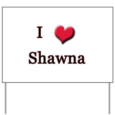 I Love (Heart) Shawna Yard Sign