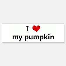 I Love my pumpkin Bumper Bumper Bumper Sticker