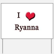 I Love (Heart) Ryanna Yard Sign