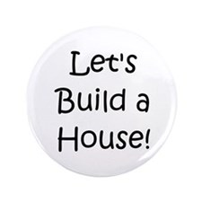 """Let's Build A House! 3.5"""" Button"""
