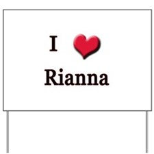 I Love (Heart) Rianna Yard Sign