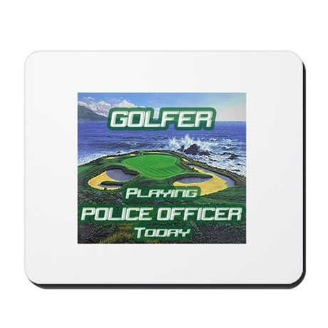 """""""Golfer Playing Police Officer Today"""" Mousepad"""