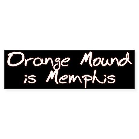 Orange Mound is Memphis Bumper Sticker