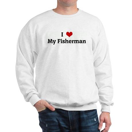 I Love My Fisherman Sweatshirt
