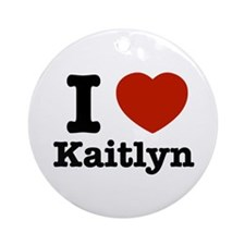 I love kaitlyn Ornament (Round)