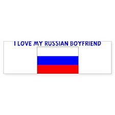 I LOVE MY RUSSIAN BOYFRIEND Bumper Bumper Sticker