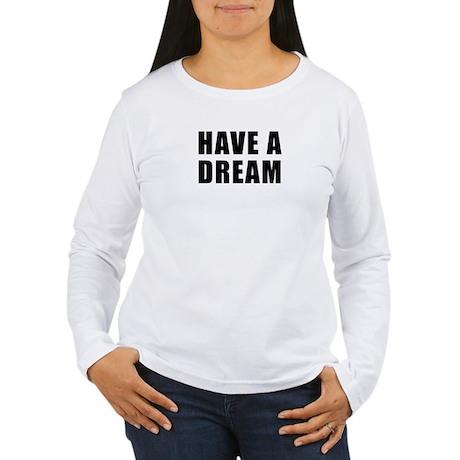 Have A Dream Women's Long Sleeve T-Shirt