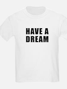 Have A Dream T-Shirt