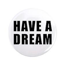 """Have A Dream 3.5"""" Button"""