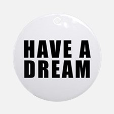 Have A Dream Ornament (Round)