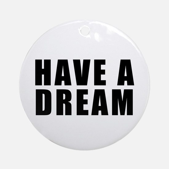 Have A Dream Ornament (Round)