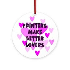 Printers Make Better Lovers Keepsake Ornament