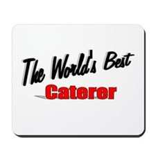 """The World's Best Caterer"" Mousepad"
