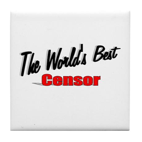 """""""The World's Best Censor"""" Tile Coaster"""