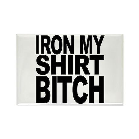 Iron My Shirt Bitch Rectangle Magnet
