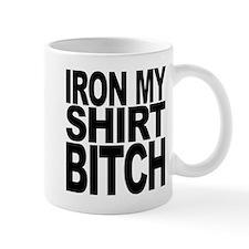 Iron My Shirt Bitch Mug