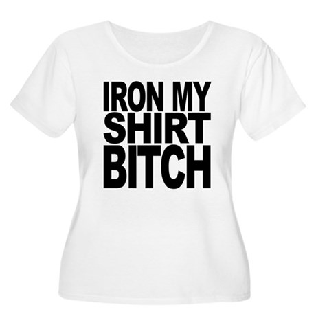 Iron My Shirt Bitch Women's Plus Size Scoop Neck T
