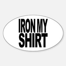 Iron My Shirt Oval Decal