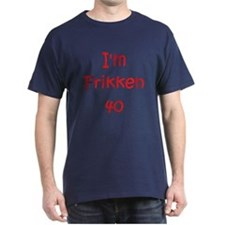 I'm Frikken 40 (Red) T-Shirt