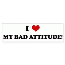 I Love MY BAD ATTITUDE! Bumper Bumper Sticker