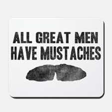 All Great Men Have Mustaches Mousepad