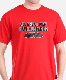 All Great Men Have Mustaches T-Shirt