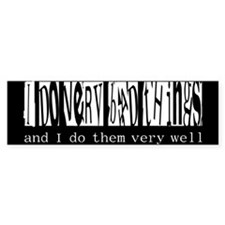 I do very bad things Bumper Bumper Sticker