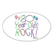80 Year Olds Rock ! Oval Decal