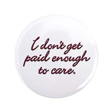 """I don't get paid enough to care 3.5"""" Button"""