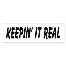 Keepin' It Real Bumper Bumper Sticker