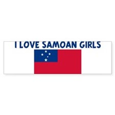 I LOVE SAMOAN GIRLS Bumper Bumper Sticker