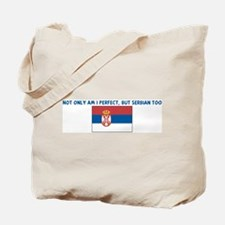NOT ONLY AM I PERFECT BUT SER Tote Bag
