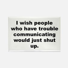 I wish people who have trouble communicating would Rectangle Magnet