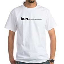 I run because I'm married. Shirt