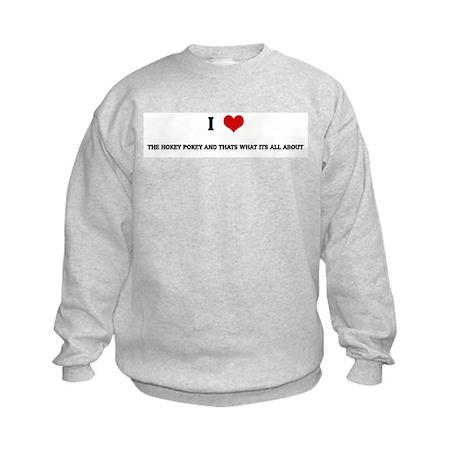 I Love THE HOKEY POKEY AND TH Kids Sweatshirt