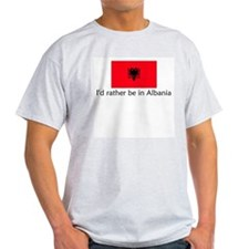 I'd rather be in Albania T-Shirt