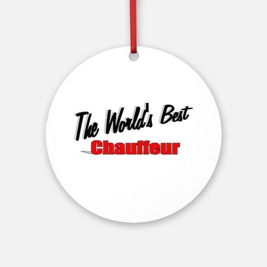 """The World's Best Chauffeur"" Ornament (Round)"