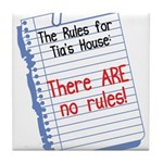 No Rules at Tia's House! Tile Coaster