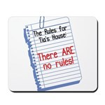 No Rules at Tia's House! Mousepad