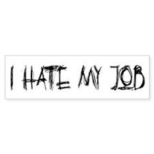 I hate my job Bumper Bumper Sticker