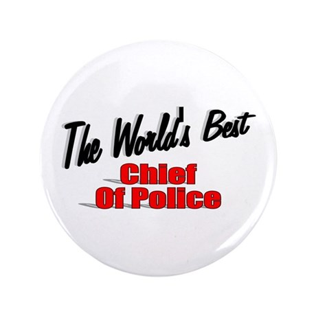 """The World's Best Chief of Police"" 3.5"" Button"
