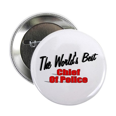 """""""The World's Best Chief of Police"""" 2.25"""" Button (1"""