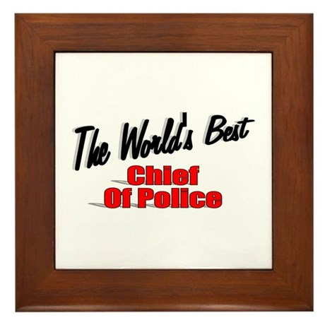 """The World's Best Chief of Police"" Framed Tile"