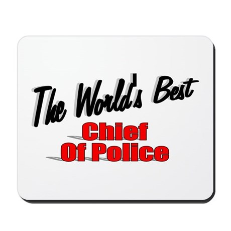 """""""The World's Best Chief of Police"""" Mousepad"""