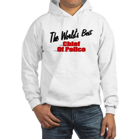 """The World's Best Chief of Police"" Hooded Sweatshi"