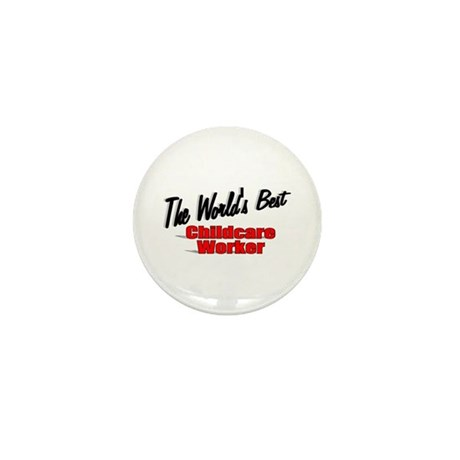 """"""" The World's Best Childcare Worker"""" Mini Button"""